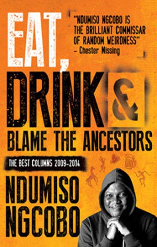EAT, DRINK & BLAME THE ANCESTORS - Ndumiso Ngcobo