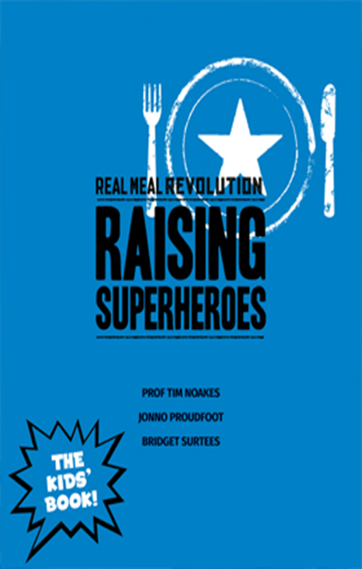 REAL MEAL REVOLUTION: RAISING SUPERHEROES - Prof Tim Noakes, Jonno Proudfoot, Bridget Surtees